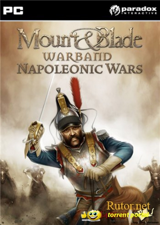 Mount & Blade: Наполеоновские войны / Mount & Blade: Napoleonic Wars [v. 1.005] (2012) PC | Mod