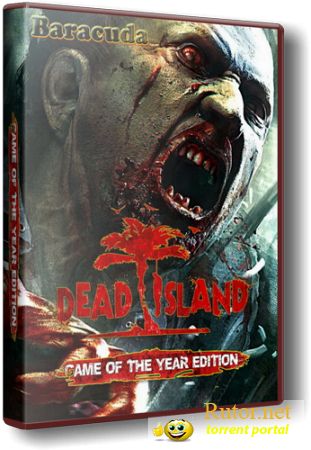 Dead Island: Game of the Year Edition [v.1.3.0] (2012/PC/RePack/Rus)by_Baracuda