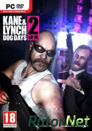Kane & Lynch 2: Dog Days [2010/Rus] | PC  RePack by R.G.Rutor.net