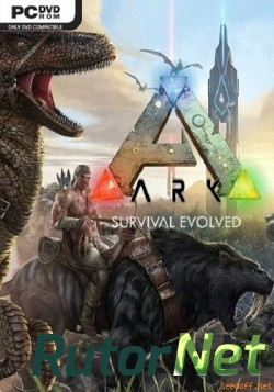 ARK: Survival Evolved [2015, ENG/ENG, Repack/Steam Early Access] от MAXAGENT