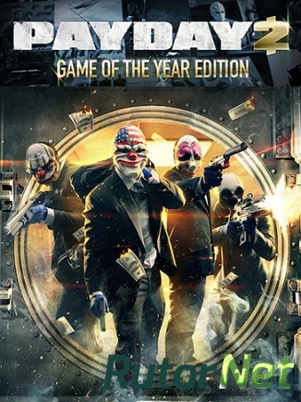 PayDay 2: Game of the Year Edition [v 1.48.2] (2015) PC | Патч