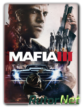 Мафия 3 / Mafia III - Digital Deluxe Edition [Update 5 + 3 DLC] (2016) PC | Steam-Rip от Fisher