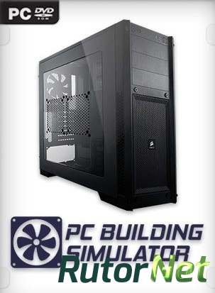 PC Building Simulator [v 0.8.11 | Early Access] (2018) PC | RePack от xatab