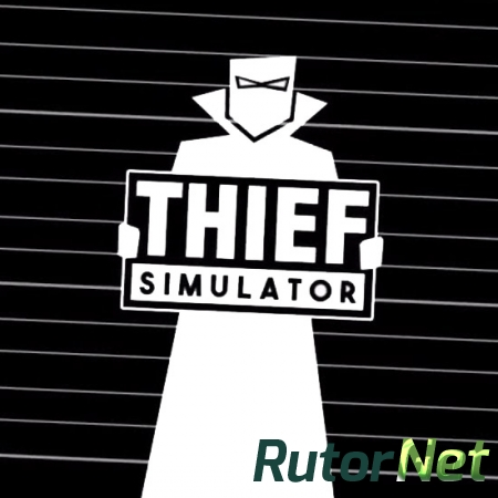 Thief Simulator [v 1.022] (2018) PC | RePack от xatab